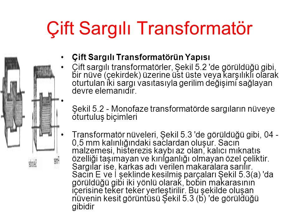 Çift Sargılı Transformatör Çift Sargılı Transformatörün Yapısı Çift sargılı transformatörler, Şekil 5.2 'de görüldüğü gibi, bir nüve (çekirdek) üzerin