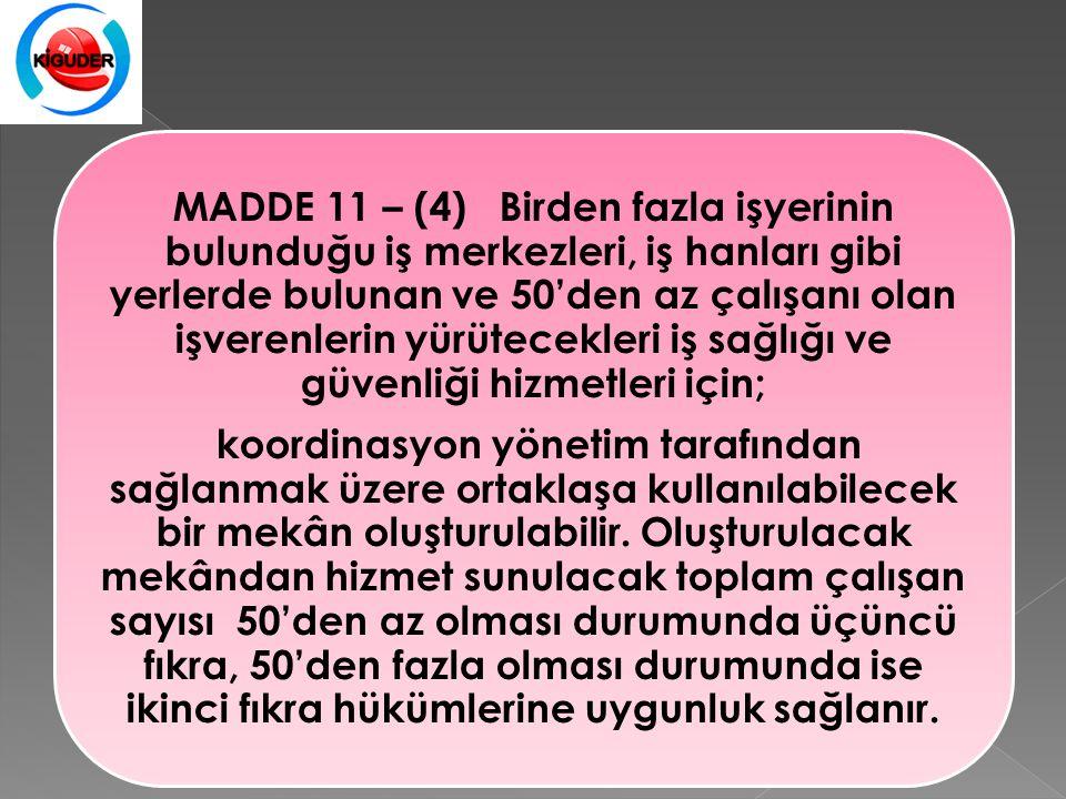 MADDE 11 – (4) Birden fazla işyerinin bulunduğu iş merkezleri, iş hanları gibi yerlerde bulunan ve 50'den az çalışanı olan işverenlerin yürütecekleri iş sağlığı ve güvenliği hizmetleri için; koordinasyon yönetim tarafından sağlanmak üzere ortaklaşa kullanılabilecek bir mekân oluşturulabilir.