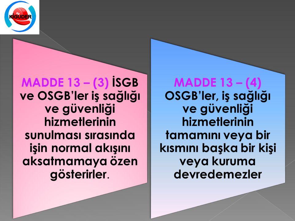MADDE 13 – (3) İSGB ve OSGB'ler iş sağlığı ve güvenliği hizmetlerinin sunulması sırasında işin normal akışını aksatmamaya özen gösterirler.