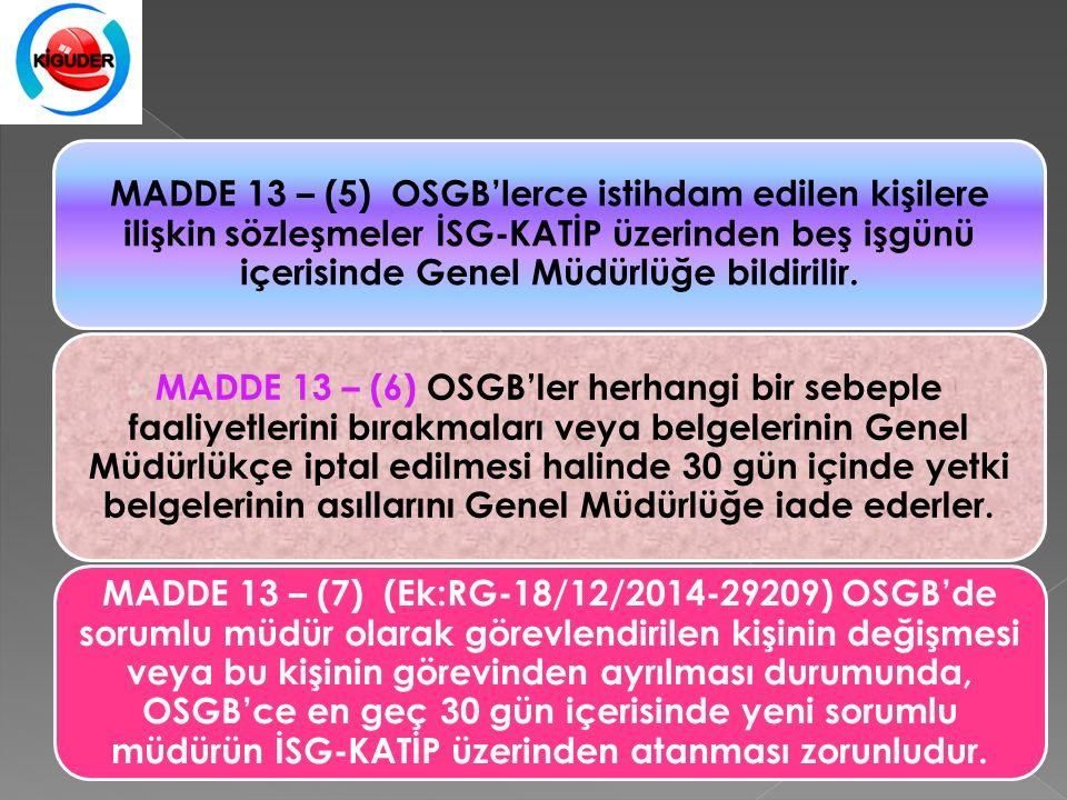 MADDE 13 – (5) OSGB'lerce istihdam edilen kişilere ilişkin sözleşmeler İSG-KATİP üzerinden beş işgünü içerisinde Genel Müdürlüğe bildirilir.
