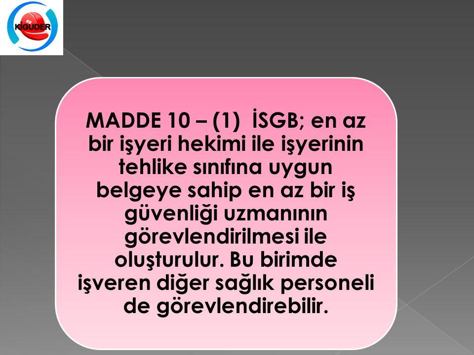 MADDE 10 – (1) İSGB; en az bir işyeri hekimi ile işyerinin tehlike sınıfına uygun belgeye sahip en az bir iş güvenliği uzmanının görevlendirilmesi ile oluşturulur.