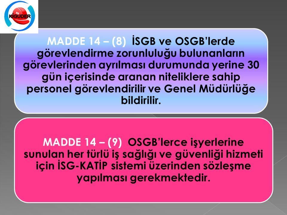 MADDE 14 – (8) İSGB ve OSGB'lerde görevlendirme zorunluluğu bulunanların görevlerinden ayrılması durumunda yerine 30 gün içerisinde aranan niteliklere sahip personel görevlendirilir ve Genel Müdürlüğe bildirilir.