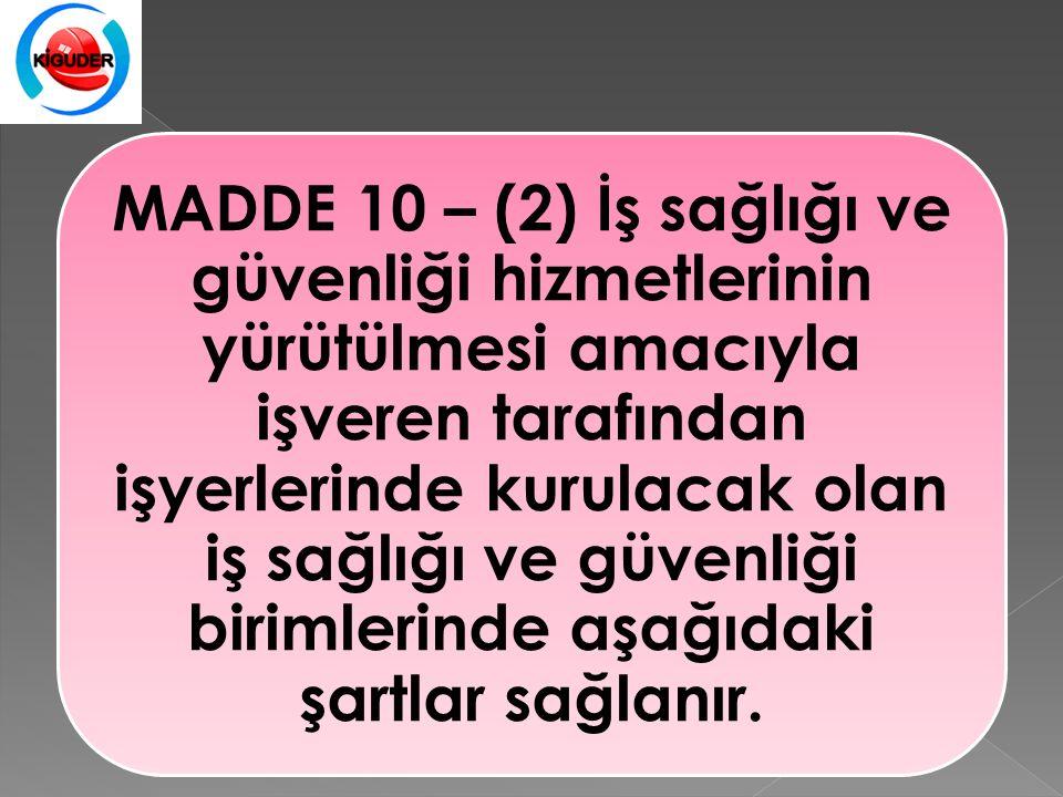 MADDE 10 – (2) İş sağlığı ve güvenliği hizmetlerinin yürütülmesi amacıyla işveren tarafından işyerlerinde kurulacak olan iş sağlığı ve güvenliği birimlerinde aşağıdaki şartlar sağlanır.