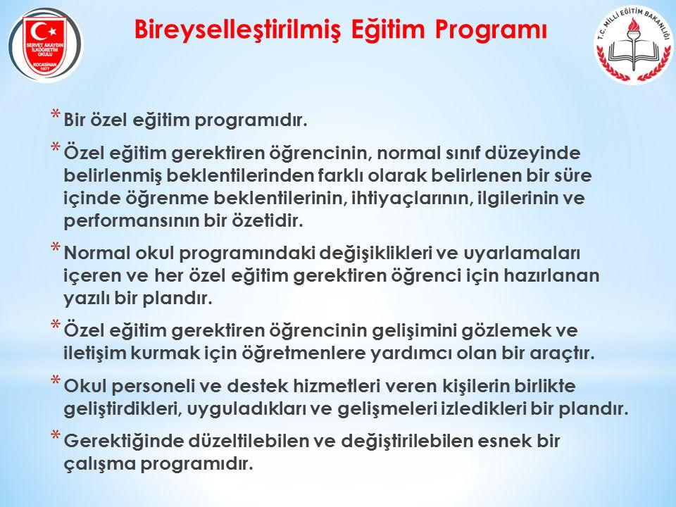 Bireyselleştirilmiş Eğitim Programı * Bir özel eğitim programıdır. * Özel eğitim gerektiren öğrencinin, normal sınıf düzeyinde belirlenmiş beklentiler