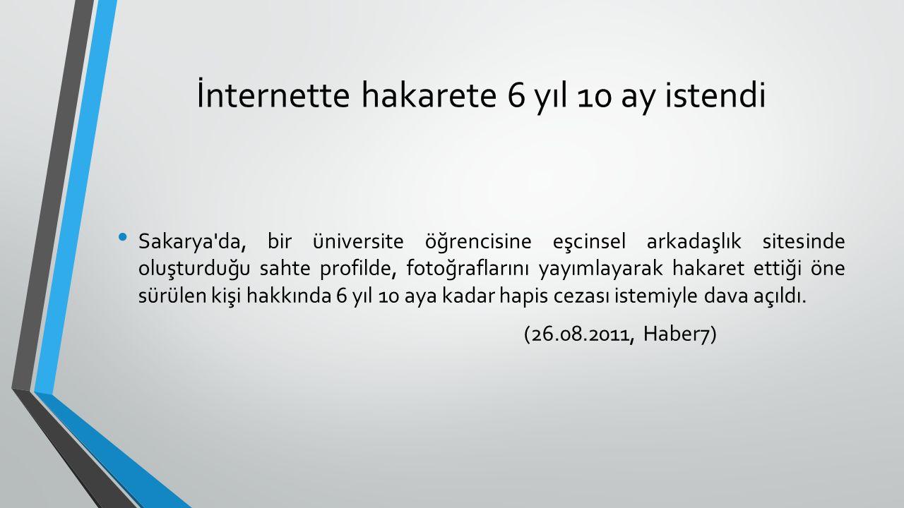 İnternette hakarete 6 yıl 10 ay istendi Sakarya'da, bir üniversite öğrencisine eşcinsel arkadaşlık sitesinde oluşturduğu sahte profilde, fotoğrafların