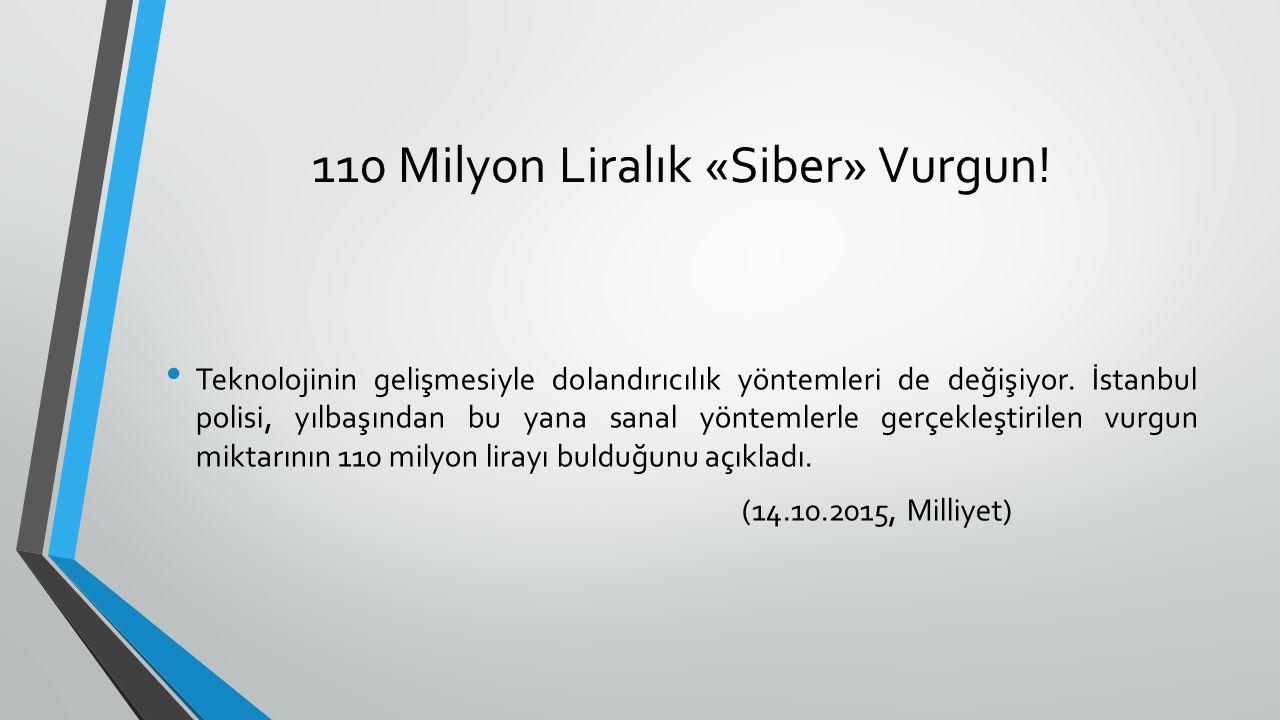 110 Milyon Liralık «Siber» Vurgun! Teknolojinin gelişmesiyle dolandırıcılık yöntemleri de değişiyor. İstanbul polisi, yılbaşından bu yana sanal yöntem