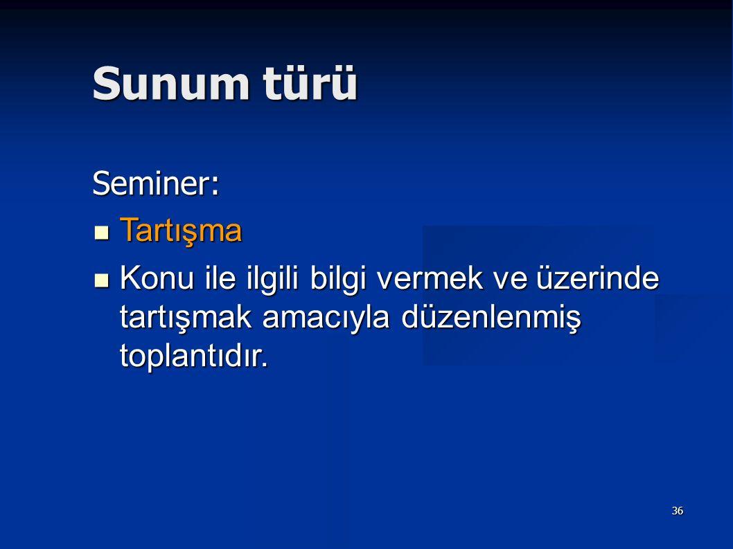 Sunum türü Seminer: Tartışma Tartışma Konu ile ilgili bilgi vermek ve üzerinde tartışmak amacıyla düzenlenmiş toplantıdır. Konu ile ilgili bilgi verme
