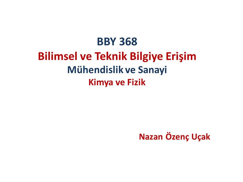 BBY 368 Bilimsel ve Teknik Bilgiye Erişim Mühendislik ve Sanayi Kimya ve Fizik Nazan Özenç Uçak
