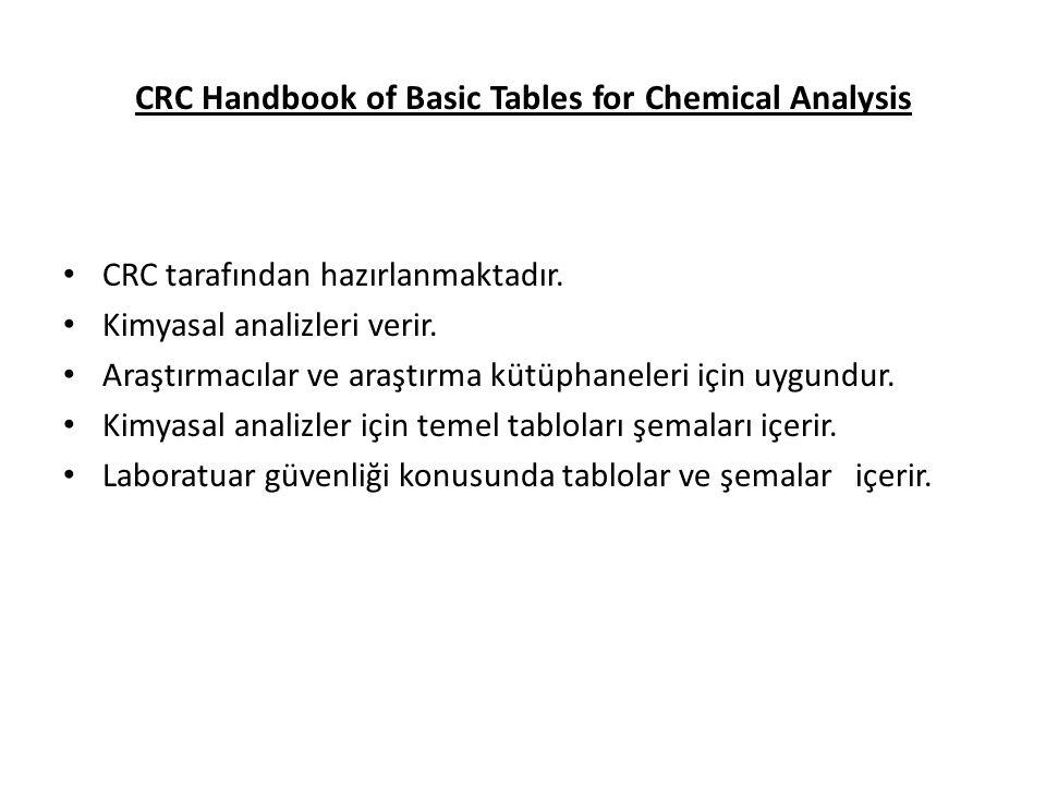 CRC Handbook of Basic Tables for Chemical Analysis CRC tarafından hazırlanmaktadır.
