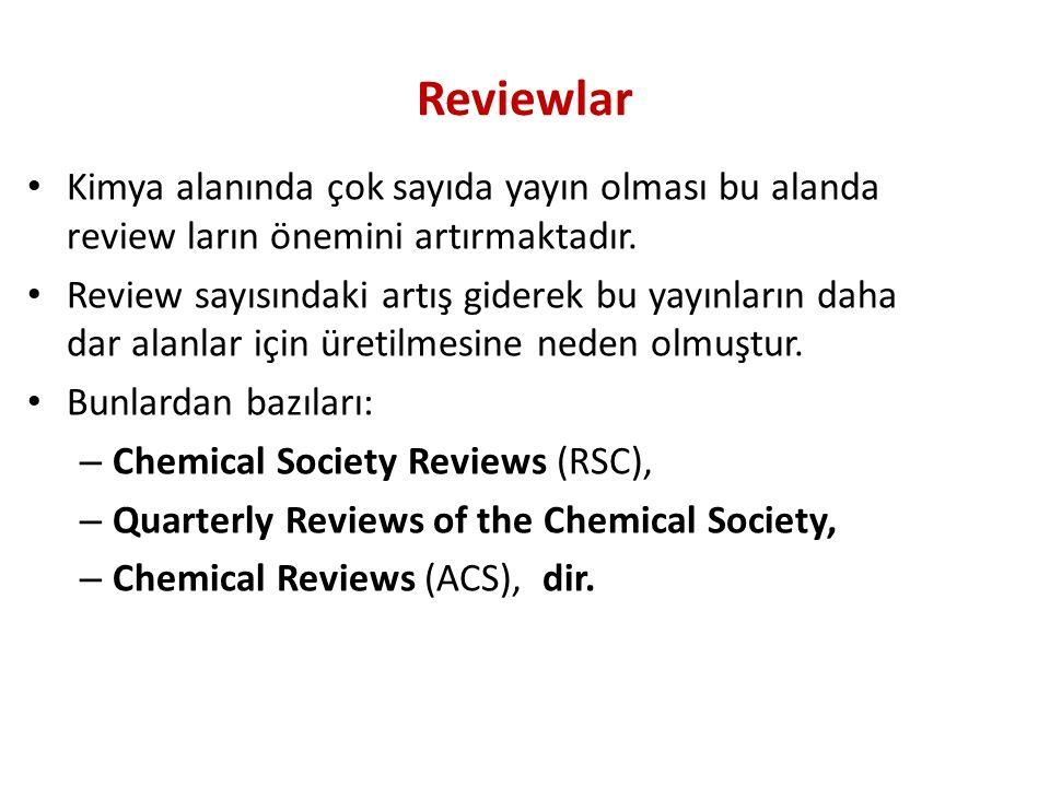 Reviewlar Kimya alanında çok sayıda yayın olması bu alanda review ların önemini artırmaktadır.