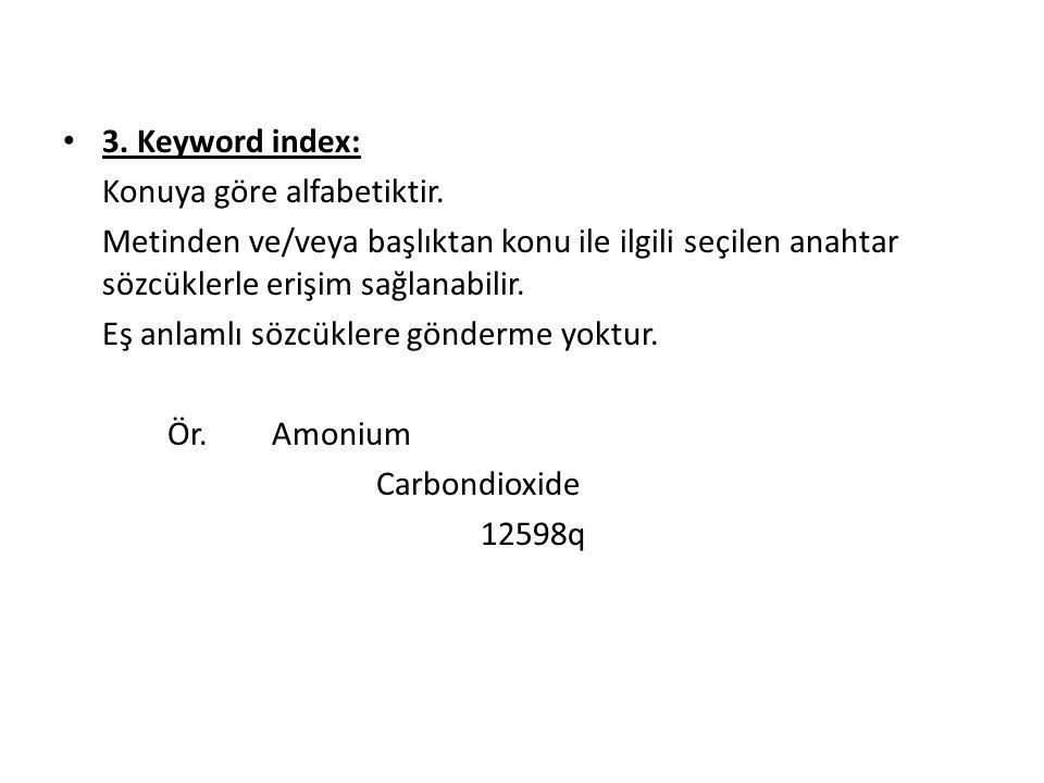 3. Keyword index: Konuya göre alfabetiktir.