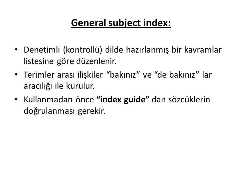 General subject index: Denetimli (kontrollü) dilde hazırlanmış bir kavramlar listesine göre düzenlenir.
