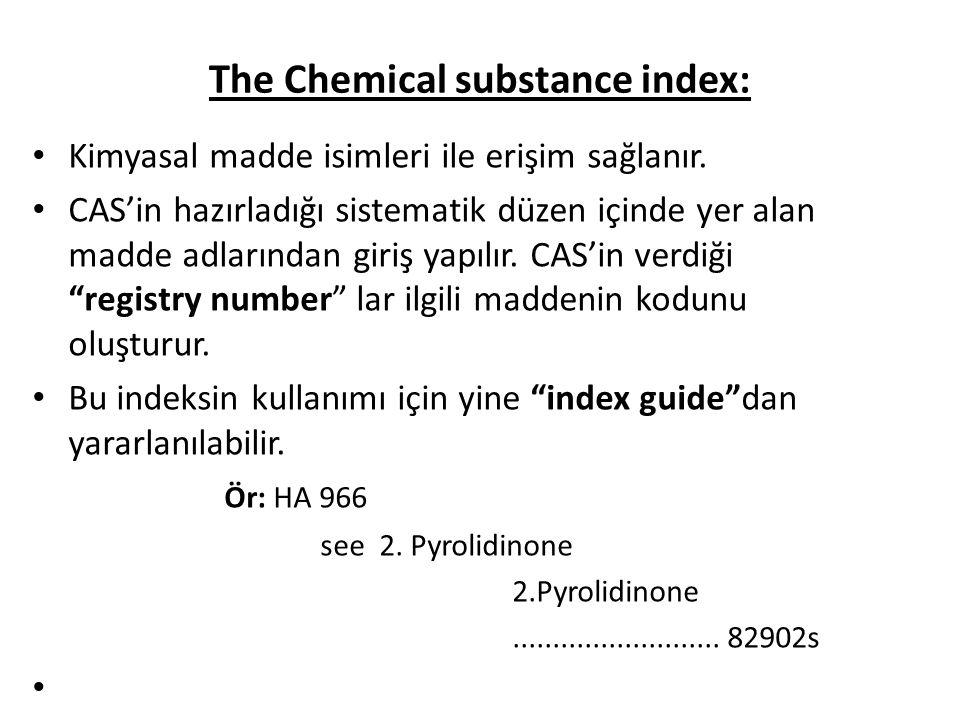 The Chemical substance index: Kimyasal madde isimleri ile erişim sağlanır.