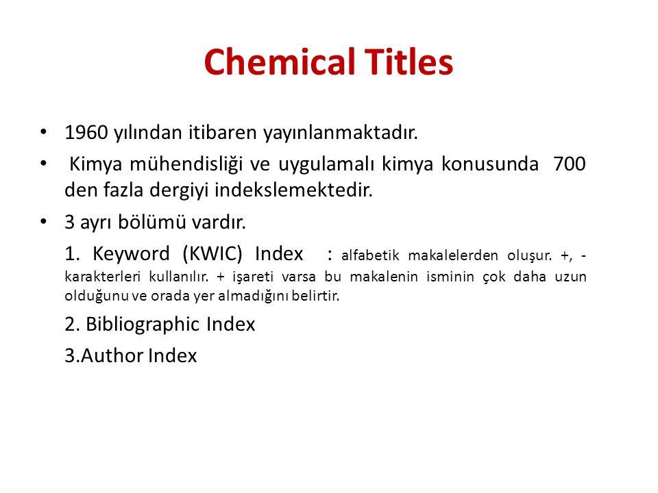 Chemical Titles 1960 yılından itibaren yayınlanmaktadır.