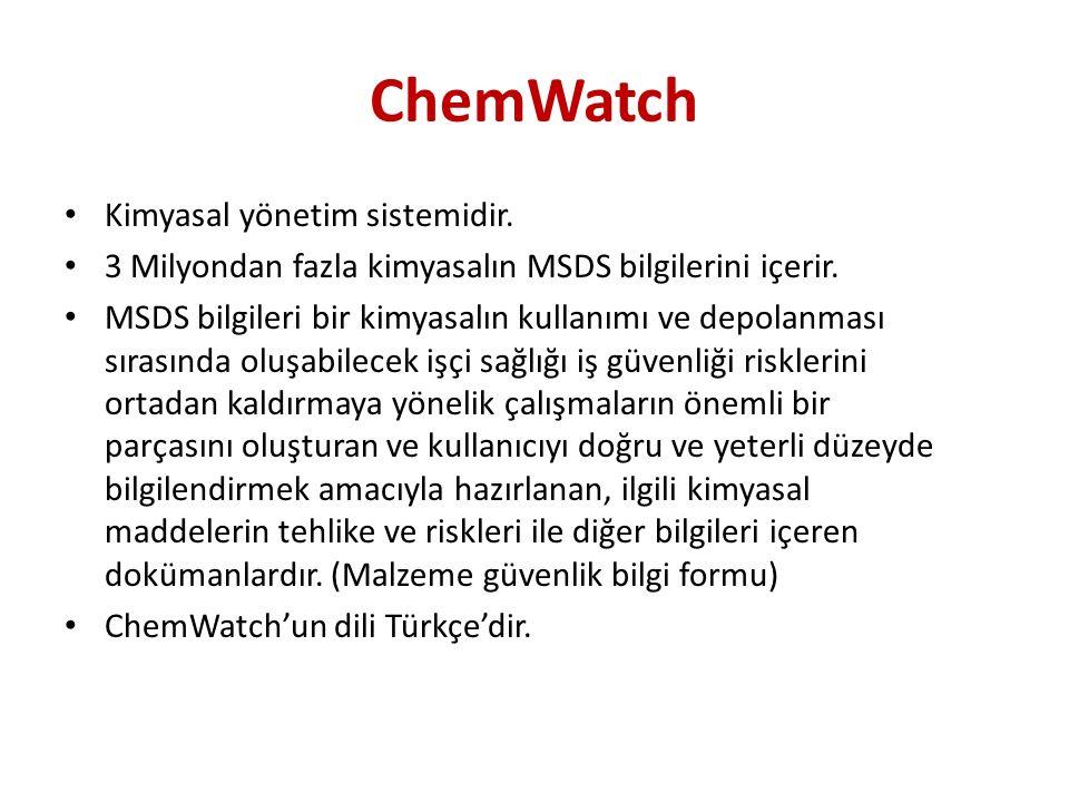 ChemWatch Kimyasal yönetim sistemidir. 3 Milyondan fazla kimyasalın MSDS bilgilerini içerir.
