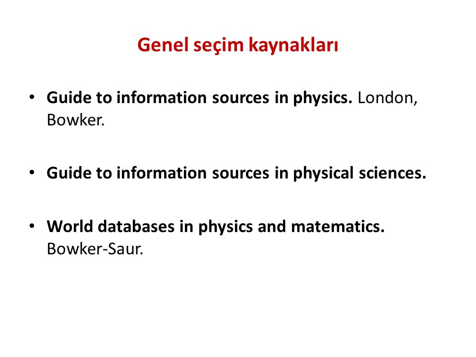 Genel seçim kaynakları Guide to information sources in physics.