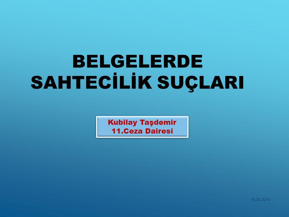 BELGELERDE SAHTECİLİK SUÇLARI 18.06.2016 Kubilay Taşdemir 11.Ceza Dairesi