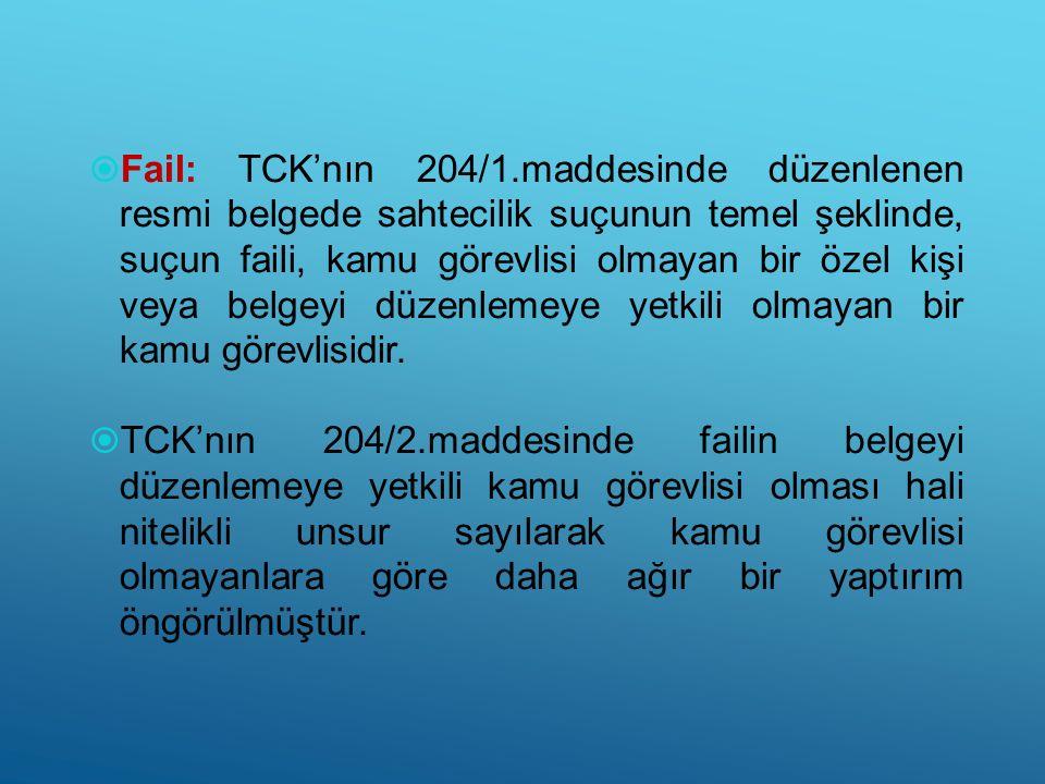  Fail: TCK'nın 204/1.maddesinde düzenlenen resmi belgede sahtecilik suçunun temel şeklinde, suçun faili, kamu görevlisi olmayan bir özel kişi veya be