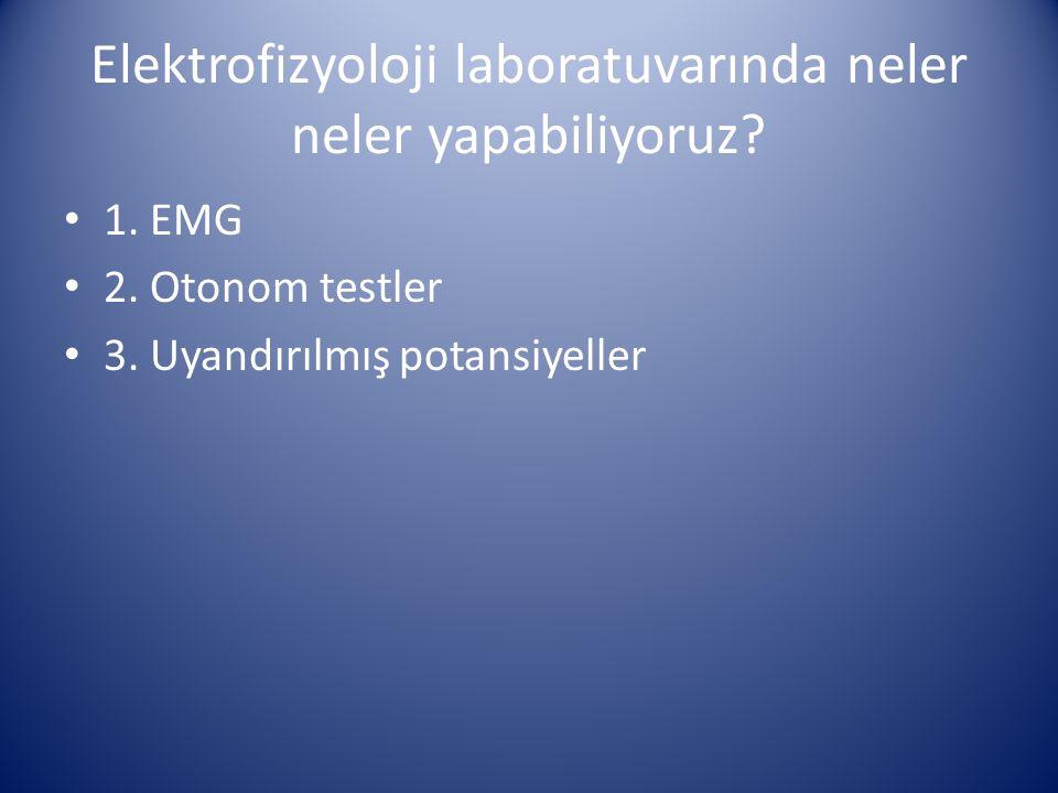 Elektrofizyoloji laboratuvarında neler neler yapabiliyoruz? 1. EMG 2. Otonom testler 3. Uyandırılmış potansiyeller