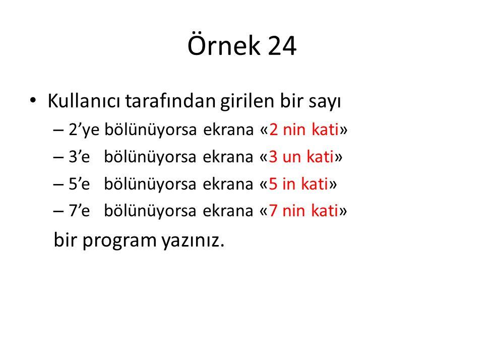 Örnek 24 Kullanıcı tarafından girilen bir sayı – 2'ye bölünüyorsa ekrana «2 nin kati» – 3'e bölünüyorsa ekrana «3 un kati» – 5'e bölünüyorsa ekrana «5