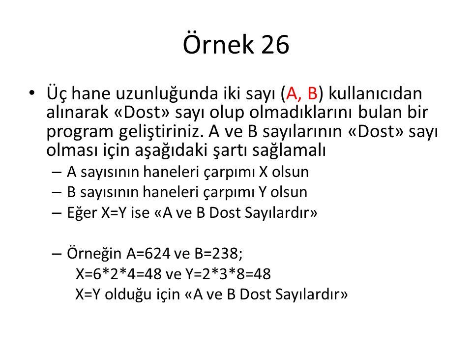 Örnek 26 Üç hane uzunluğunda iki sayı (A, B) kullanıcıdan alınarak «Dost» sayı olup olmadıklarını bulan bir program geliştiriniz. A ve B sayılarının «