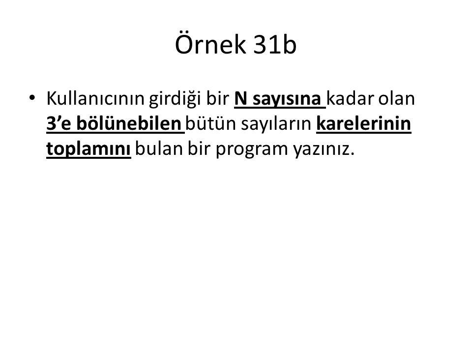 Örnek 31b Kullanıcının girdiği bir N sayısına kadar olan 3'e bölünebilen bütün sayıların karelerinin toplamını bulan bir program yazınız.