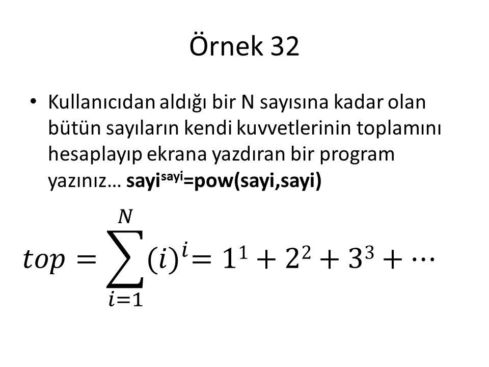 Örnek 32 Kullanıcıdan aldığı bir N sayısına kadar olan bütün sayıların kendi kuvvetlerinin toplamını hesaplayıp ekrana yazdıran bir program yazınız… s