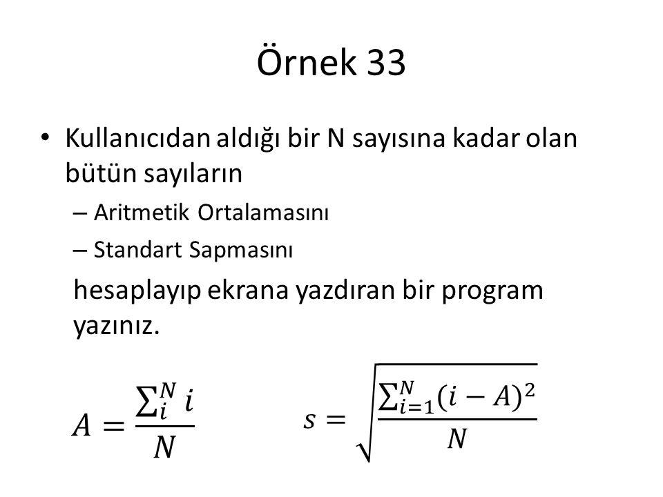 Örnek 33 Kullanıcıdan aldığı bir N sayısına kadar olan bütün sayıların – Aritmetik Ortalamasını – Standart Sapmasını hesaplayıp ekrana yazdıran bir pr