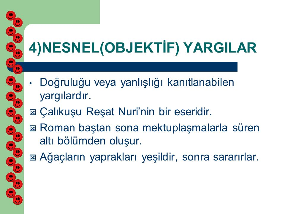 4)NESNEL(OBJEKTİF) YARGILAR Doğruluğu veya yanlışlığı kanıtlanabilen yargılardır.