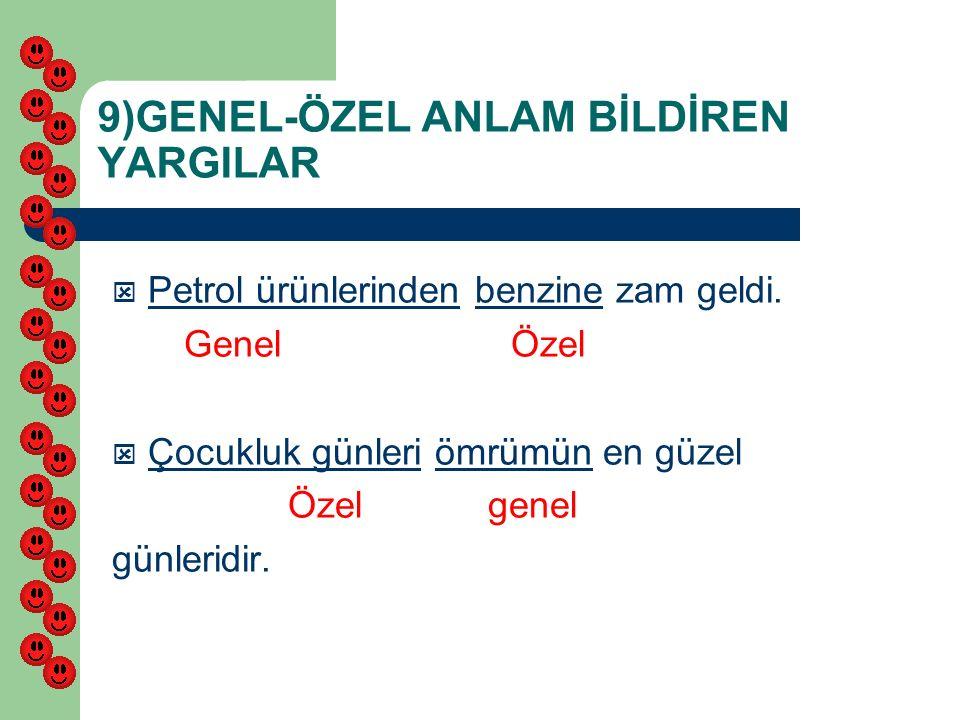 9)GENEL-ÖZEL ANLAM BİLDİREN YARGILAR  Petrol ürünlerinden benzine zam geldi.