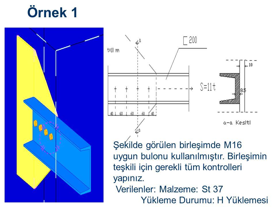 Örnek 1 Şekilde görülen birleşimde M16 uygun bulonu kullanılmıştır.