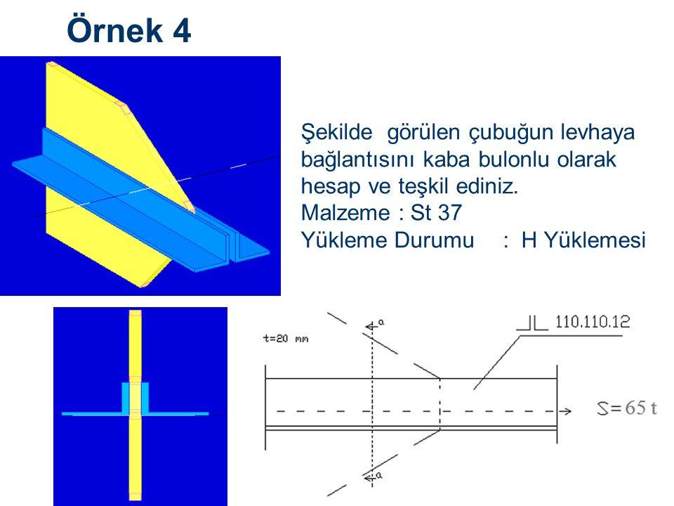 Örnek 4 Şekilde görülen çubuğun levhaya bağlantısını kaba bulonlu olarak hesap ve teşkil ediniz.