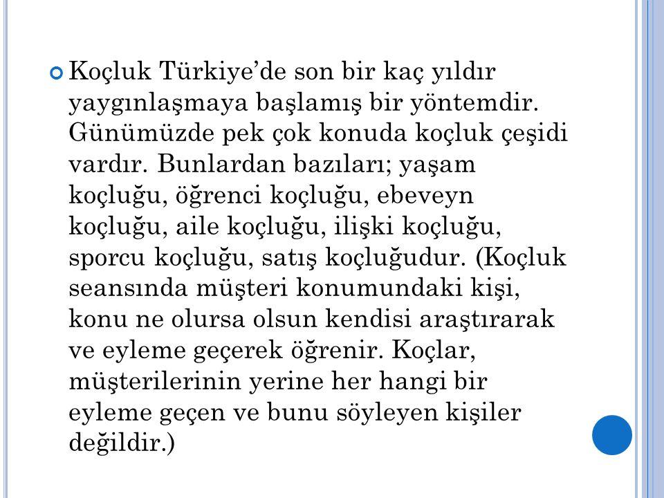 Koçluk Türkiye'de son bir kaç yıldır yaygınlaşmaya başlamış bir yöntemdir.