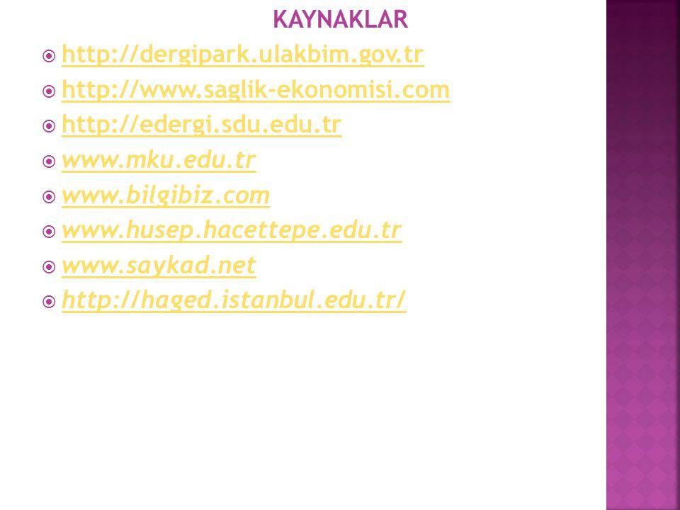 KAYNAKLAR  http://dergipark.ulakbim.gov.tr http://dergipark.ulakbim.gov.tr  http://www.saglik-ekonomisi.com http://www.saglik-ekonomisi.com  http:/