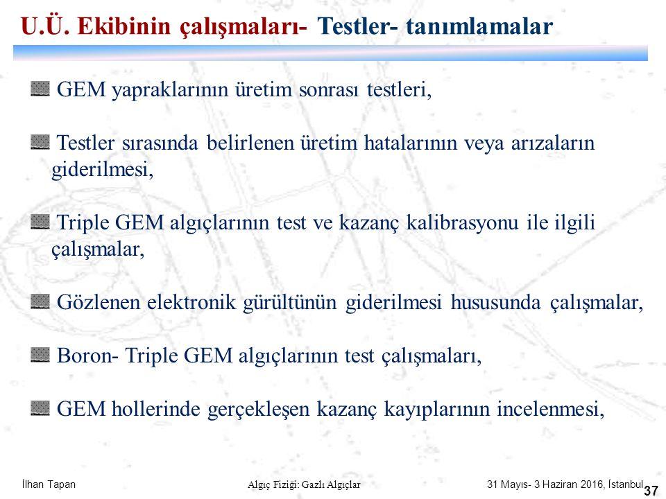 İlhan Tapan Algıç Fiziği: Gazlı Algıçlar 31 Mayıs- 3 Haziran 2016, İstanbul 37 GEM yapraklarının üretim sonrası testleri, Testler sırasında belirlenen