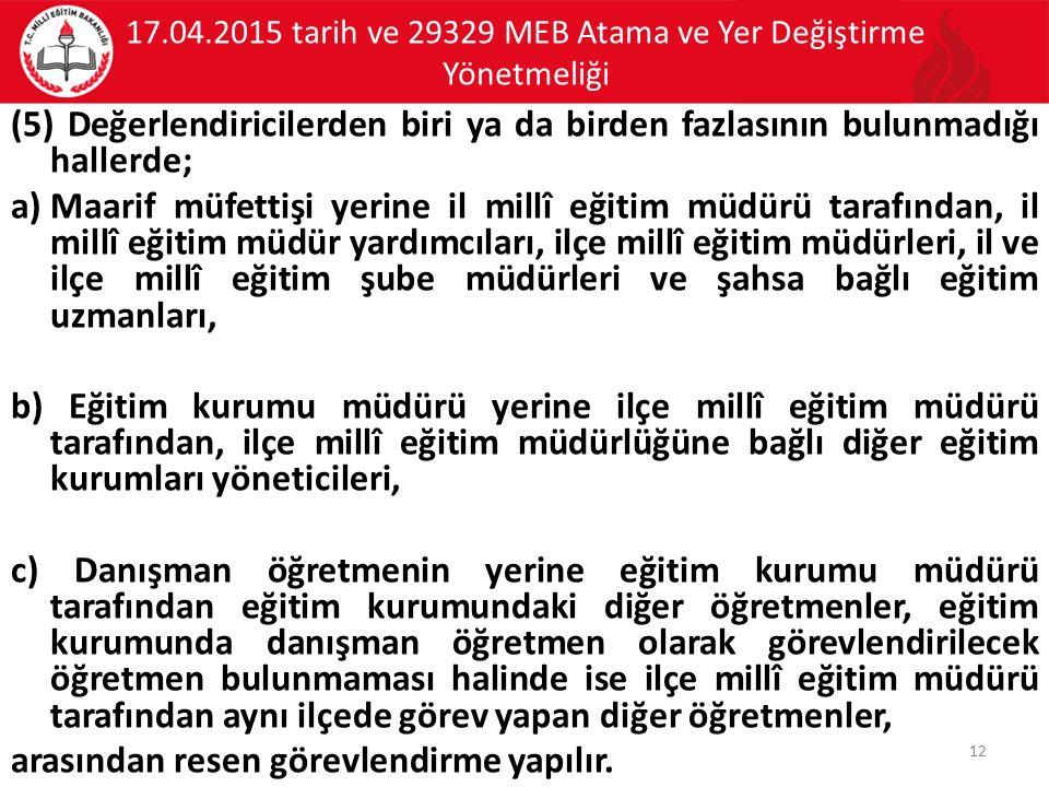 17.04.2015 tarih ve 29329 MEB Atama ve Yer Değiştirme Yönetmeliği (5) Değerlendiricilerden biri ya da birden fazlasının bulunmadığı hallerde; a)Maarif