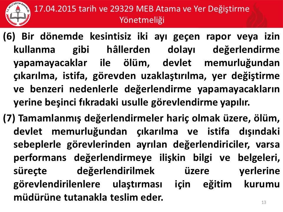 17.04.2015 tarih ve 29329 MEB Atama ve Yer Değiştirme Yönetmeliği (6) Bir dönemde kesintisiz iki ayı geçen rapor veya izin kullanma gibi hâllerden dol