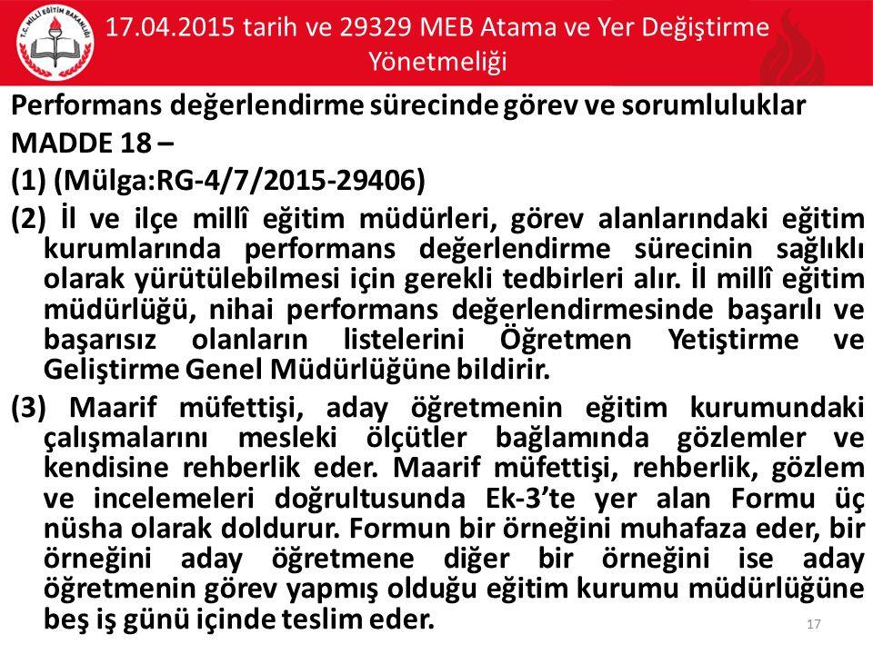 17.04.2015 tarih ve 29329 MEB Atama ve Yer Değiştirme Yönetmeliği Performans değerlendirme sürecinde görev ve sorumluluklar MADDE 18 – (1) (Mülga:RG-4
