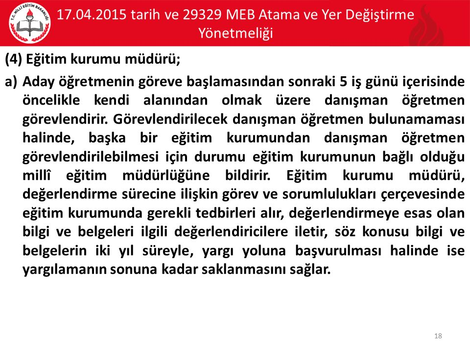 17.04.2015 tarih ve 29329 MEB Atama ve Yer Değiştirme Yönetmeliği (4) Eğitim kurumu müdürü; a)Aday öğretmenin göreve başlamasından sonraki 5 iş günü i