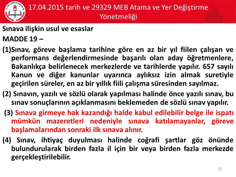 17.04.2015 tarih ve 29329 MEB Atama ve Yer Değiştirme Yönetmeliği Sınava ilişkin usul ve esaslar MADDE 19 – (1)Sınav, göreve başlama tarihine göre en