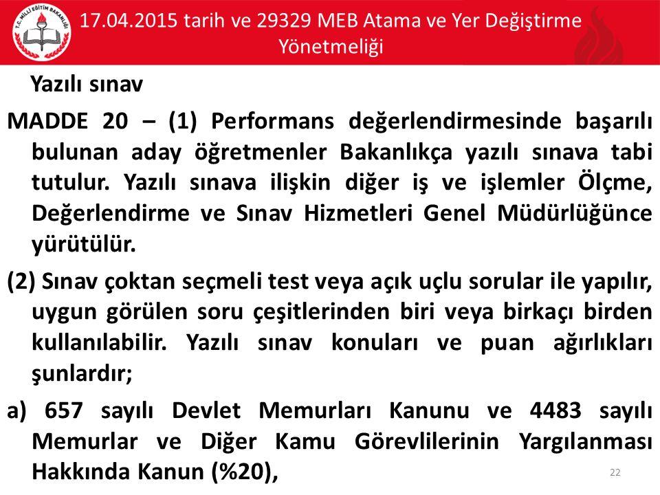 17.04.2015 tarih ve 29329 MEB Atama ve Yer Değiştirme Yönetmeliği Yazılı sınav MADDE 20 – (1) Performans değerlendirmesinde başarılı bulunan aday öğre