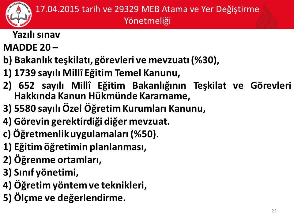 17.04.2015 tarih ve 29329 MEB Atama ve Yer Değiştirme Yönetmeliği Yazılı sınav MADDE 20 – b) Bakanlık teşkilatı, görevleri ve mevzuatı (%30), 1) 1739