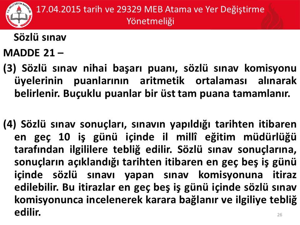 17.04.2015 tarih ve 29329 MEB Atama ve Yer Değiştirme Yönetmeliği Sözlü sınav MADDE 21 – (3) Sözlü sınav nihai başarı puanı, sözlü sınav komisyonu üye