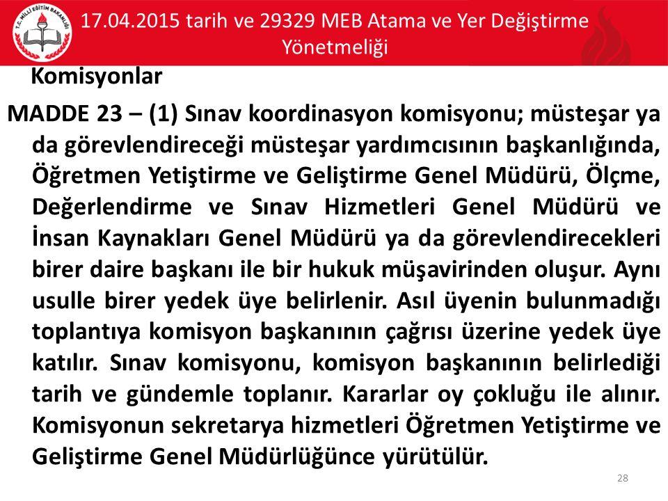 17.04.2015 tarih ve 29329 MEB Atama ve Yer Değiştirme Yönetmeliği Komisyonlar MADDE 23 – (1) Sınav koordinasyon komisyonu; müsteşar ya da görevlendire