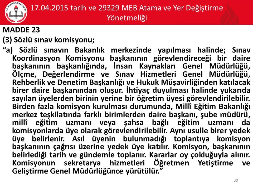 """17.04.2015 tarih ve 29329 MEB Atama ve Yer Değiştirme Yönetmeliği MADDE 23 (3) Sözlü sınav komisyonu; """"a) Sözlü sınavın Bakanlık merkezinde yapılması"""
