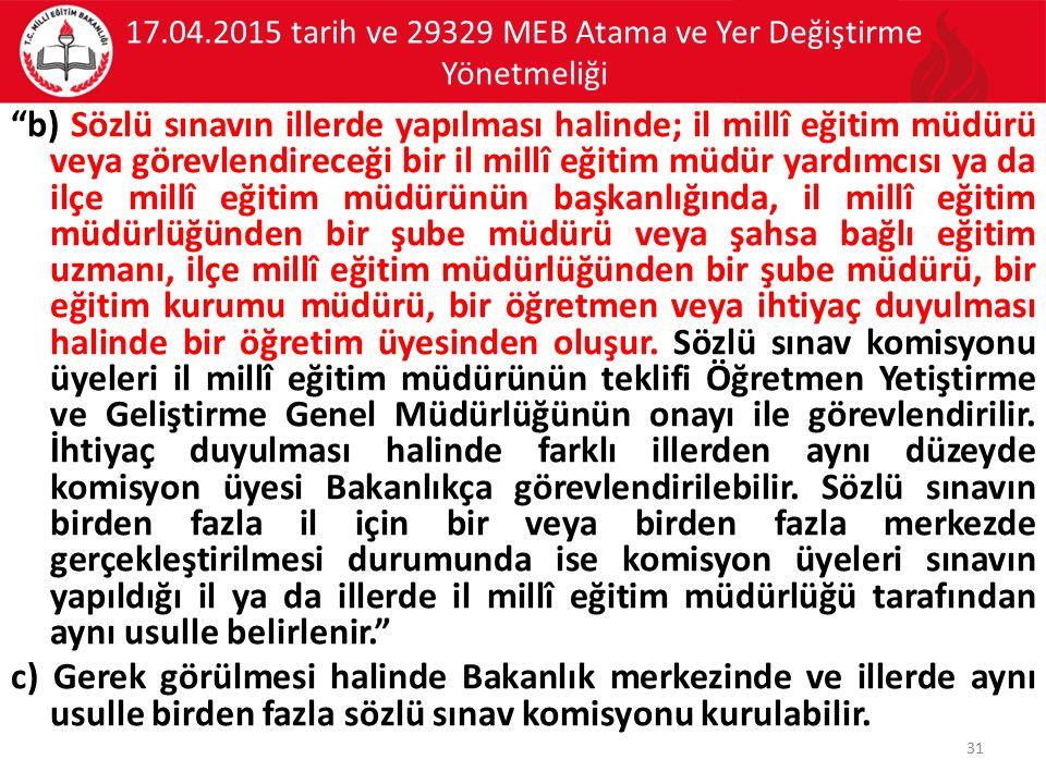 """17.04.2015 tarih ve 29329 MEB Atama ve Yer Değiştirme Yönetmeliği """"b) Sözlü sınavın illerde yapılması halinde; il millî eğitim müdürü veya görevlendir"""