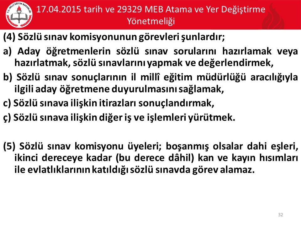 17.04.2015 tarih ve 29329 MEB Atama ve Yer Değiştirme Yönetmeliği (4) Sözlü sınav komisyonunun görevleri şunlardır; a) Aday öğretmenlerin sözlü sınav