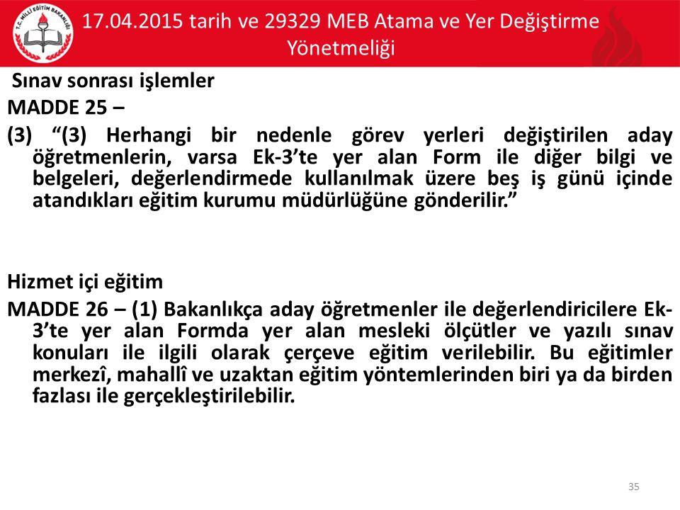 """17.04.2015 tarih ve 29329 MEB Atama ve Yer Değiştirme Yönetmeliği Sınav sonrası işlemler MADDE 25 – (3) """"(3) Herhangi bir nedenle görev yerleri değişt"""