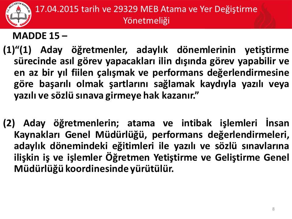 """17.04.2015 tarih ve 29329 MEB Atama ve Yer Değiştirme Yönetmeliği MADDE 15 – (1)""""(1) Aday öğretmenler, adaylık dönemlerinin yetiştirme sürecinde asıl"""