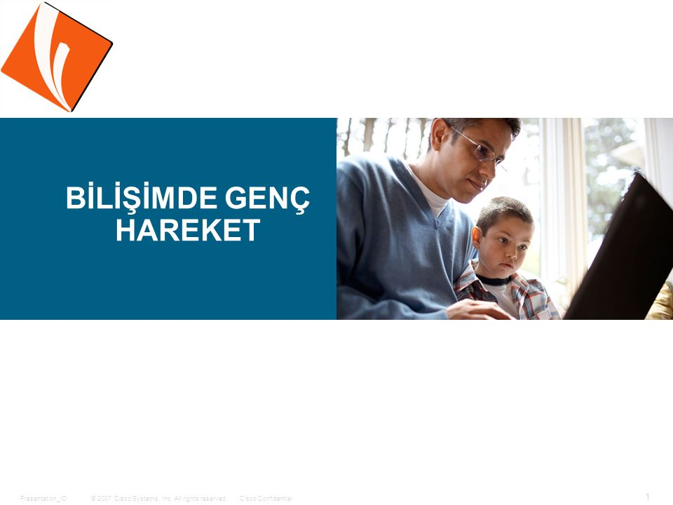 © 2007 Cisco Systems, Inc. All rights reserved.Cisco ConfidentialPresentation_ID 1 BİLİŞİMDE GENÇ HAREKET